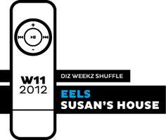 'diz weekz shuffle' © 2012 dizizsander. Eels - Susan's House #music