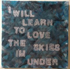 Mumford & Sons Lyric/Quote Acrylic Painting on Canvas 12 x 12 on Etsy, $25.00. I will learn to love the skies I'm under * Hopeless Wanderer