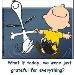Gratitude for the Day: For whatever comes my way, for everything and all of it; and, for The Divine ~ Creator of All That Is    with gratitude to Charles Schulz, Snoopy, and Charlie Brown Great Quotes, Me Quotes, Inspirational Quotes, Snoopy Quotes, Peanuts Quotes, Dance Quotes, Motivational Thoughts, Friend Quotes, Funny Quotes