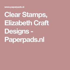Clear Stamps, Elizabeth Craft Designs - Paperpads.nl