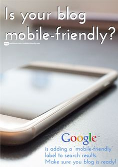 Having a mobile-friendly blog will improve your search results. Find out if your blog is mobile friendly.