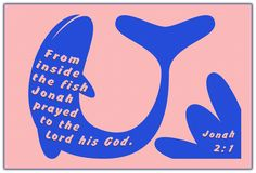 Jonah 2:1...From inside the fish, Jonah prayed to the Lord his God.