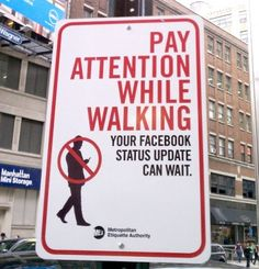 pay attention while walking - your facebook status update can wait