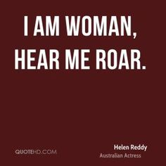 More Helen Reddy Quotes on www.quotehd.com - #quotes #hear #roar #woman