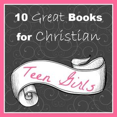 Cindy's top 10 list of books for Christian teen girls.