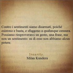 se non lo sappiamo noi,che disarmati andiamo verso la bufera! Writing Quotes, Book Quotes, Words Quotes, Milan Kundera, Common Quotes, Good Sentences, Italian Quotes, Short Poems, Something To Remember