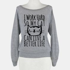 I Work Hard So My Cat Can Live A Better Life..haha!