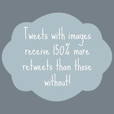 Tweets with images receive 150% more retweets than those without!