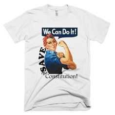 We Can Do It! Save the Constitution Unisex Tee Mens or Womens Short Sleeve T-shirt