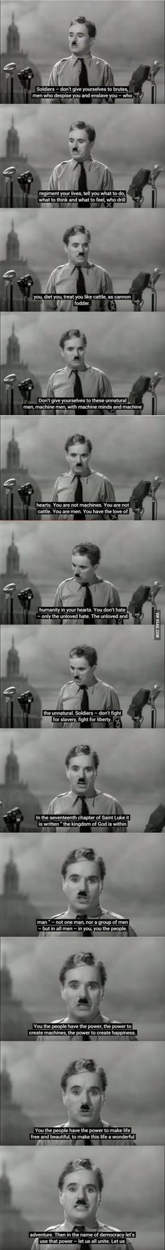 .. .. 'Greatest Speech Ever' .. .. [.&... before You get All UPSET  .. WATCH the Movie: 'The Great Dictator' [Charlie Chaplin] .&. its the 'first time' He SPOKE in a Movie .&. It was a 'Patriotic Declaration AGAINST Nazism .&. the Encouragement of Our Troops who Fought in this War'.]