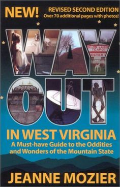 Way Out in West Virginia: A Must Have Guide to the Oddities and Wonders of the Mountain State. Available from Marion County Public Library.