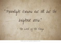 """Moonlight drowns out all but the brightest stars."" #Tolkien, #quotes, #LOTR"