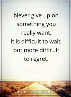 never give up quotes Never give up on something you really want, it is difficult to wait, but more difficult to regret. Positive Quotes, Motivational Quotes, Inspirational Quotes, Hope Quotes, Quotes To Live By, You Really, Love You, Never Give Up Quotes, Giving Up