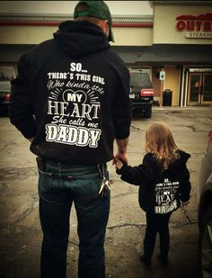 Daddy daughter sweatshirts so, there's this girl who stole my heart she calls me Daddy. Man