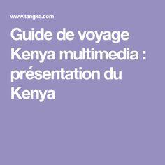 Guide de voyage Kenya multimedia : présentation du Kenya