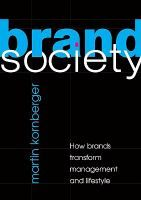 Brand society : how brands transform management and lifestyle / Martin Kornberger http://encore.fama.us.es/iii/encore/record/C__Rb2551582?lang=spi