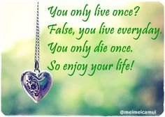 enjoy your life...