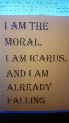 I am Icarus. And I am already falling