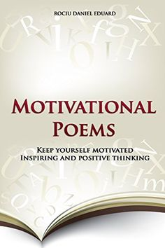 Motivational Poems: Keep yourself motivated. Inspiring and positive thinking (Ultimate Inspirational Collection) (Volume