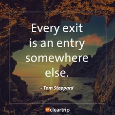 """""""Every exit is an entry somewhere else."""" - Tom Stoppard #CTTravelQuotes"""