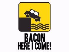 Yyyyaaaaaayyyy bacon