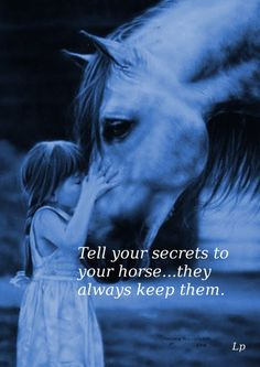 Tell your secrets to your horse, they always keep them. #horsequotes