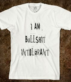 I Am Bullshit Intolerant - Anti BS Fun T Shirt - Fun clothes for women and men.