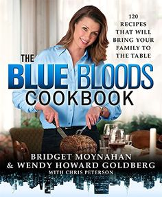 The Hardcover of the The Blue Bloods Cookbook: 120 Recipes That Will Bring Your Family to the Table by Bridget Moynahan, Wendy Howard Goldberg Jennifer Aniston, It Goes On, Bring It On, Blue Bloods Tv Show, Jesse Stone, Nypd Blue, Swedish Meatball Recipes, Bridget Moynahan, Standing Rib Roast