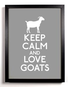 Keep Calm and Love Goats Goat 8 x 10 Print by KeepCalmAndStayGold, $8.99