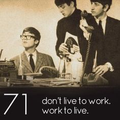 #71 ~ Don't live to work; Work to live