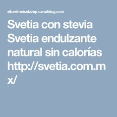 Svetia con stevia  Svetia endulzante natural sin calorías  http://svetia.com.mx/