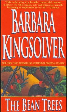 The Bean Trees by Barbara Kingsolver. A great read!