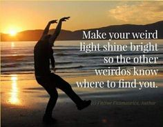 Make your weird light shine bright so the other weirdos know where to find you. David Wolfe, Great Quotes, Funny Quotes, Inspirational Quotes, Weird Quotes, Awesome Quotes, Meaningful Quotes, Quotable Quotes, Positive Inspiration