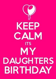 Keep Calm It's My Daughters Birthday!
