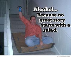alcohol because no great story begins with a salad