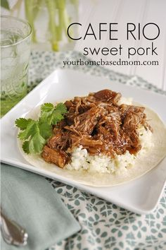 cafe rio sweet pork.  I think I have a new favorite crockpot recipe!!  Served over cilantro lime rice on a tortilla.  Seriously delicious!!
