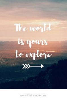 The world is yours to explore #lifebylinda #travelblogger #travelquotes