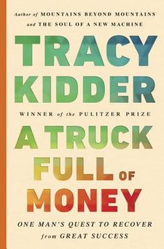 A Truck Full of Money by Tracy Kidder. Click on the cover to see if the book is available at Freeport Community Library.