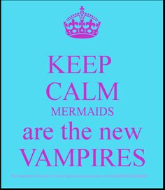 Keep calm mermaids Are The New Vampires
