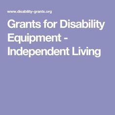 Grants for Disability Equipment - Independent Living Grants For College, Financial Aid For College, Online College, Scholarships For College, Education College, Disability Grants, Kentucky Colleges, Grant Writing, Adaptive Equipment
