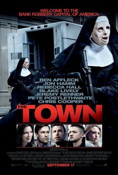 Ben Affleck, Rebecca Hall, Jon Hamm. Director: Ben Affleck. IMDB: 7.6 _____________________________ http://en.wikipedia.org/wiki/The_Town_(2010_film) http://www.rottentomatoes.com/m/the_town http://www.metacritic.com/movie/the-town http://www.tcm.com/tcmdb/title/773720/Town-The/ http://www.allmovie.com/movie/the-town-v358131