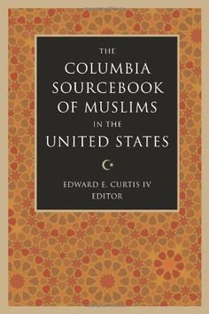 The Columbia Sourcebook of Muslims in the United States by Edward E. Curtis IV @ 973.08 C72 2008