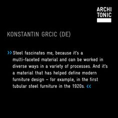 Konstantin Grcic is renowned for the precision, care, and formal rigour he brings to the design process. Steel Furniture, Modern Furniture, Furniture Design, Tubular Steel, Design Process, Engineering Design Process, Contemporary Furniture
