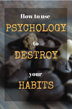 How to use Psychology to destroy your bad habits.