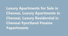 Luxury Apartments for Sale in Chennai, Luxury Apartments in Chennai, Luxury Residential in Chennai #portland #maine #apartments http://attorney.nef2.com/luxury-apartments-for-sale-in-chennai-luxury-apartments-in-chennai-luxury-residential-in-chennai-portland-maine-apartments/  #apartments in chennai # Luxury Apartments in Chennai – A Benchmark of Superiority In recent past, the Indian real estate sector has fared well while the economy noticed slowdown in other investment sensitive zones…