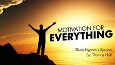 Motivation For Everything - Sleep Hypnosis Session - By Thomas Hall