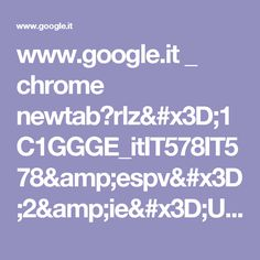 www.google.it _ chrome newtab?rlz=1C1GGGE_itIT578IT578&espv=2&ie=UTF-8
