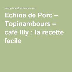 Echine de Porc – Topinambours – café illy : la recette facile