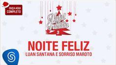 Sorriso Maroto e Luan Santana - Noite Feliz (Natal em Família 2) [Áudio ...
