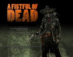 Cover art by Alex Toader for A FISTFUL OF THE DEAD, Screenplay I co-wrote with Rico Torres (Sin City, Grindhouse), and the great writer and stage director Ignacio García May, thanks to Rosario Blanco.